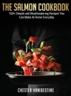 The Salmon Cookbook: 100+ Simple and Mouthwatering Recipes You Can Make At Home Everyday Cover Image
