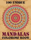 100 Unique Mandalas Coloring Book: Intricate Mandalas And Adult Coloring Book With 100 Detailed Mandalas For Relaxation and Stress Relief ... 100 Beau Cover Image