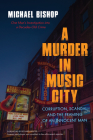 A Murder in Music City: Corruption, Scandal, and the Framing of an Innocent Man Cover Image