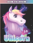 How To Draw Unicorns: Step by Step Drawing Cute Mystical Creatures, Beautiful Fairies and Fun Designs to Learn for Kids Ages 4-12 and Unicor Cover Image
