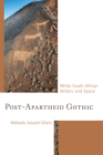 Post-Apartheid Gothic: White South African Writers and Space Cover Image