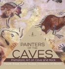 Painters of the Caves - Prehistoric Art on Cave and Rock - Fourth Grade Social Studies - Children's Art Books Cover Image