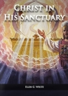 Christ in his Sanctuary: (1844 made simple, The Great Controversy condensed, The Desire of Ages in the Sanctuary, Last Day Events according to Cover Image