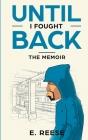 Until I Fought Back: The Memoir Cover Image