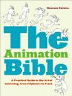 The Animation Bible: A Practical Guide to the Art of Animating from Flipbooks to Flash Cover Image