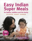 Easy Indian Super Meals: For Babies, Toddlers and the Family Cover Image