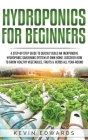 Hydroponics for Beginners: A Step-by-Step Guide to Quickly Build an Inexpensive Hydroponic Gardening System at Own Home: Discover How to Grow Hea Cover Image