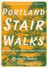Portland Stair Walks: Explore Portland, Oregon's Public Stairways: Plus Hidden Paths and Pedestrian/Bike Bridges (Travel) Cover Image