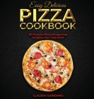 Easy Delicious Pizza Cookbook: 50 Flavorful Pizza Recipes that Delights Your Taste Buds Cover Image