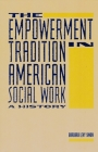 The Empowerment Tradition in American Social Work: A History (Empowering the Powerless: A Social Work) Cover Image