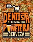Este dentista necesita una puñetera cerveza: Un libro de colorear para adultos con palabrotas: Un libro antiestrés para dentistas y estudiantes de odo Cover Image