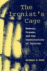 The Ironist's Cage: Memory, Trauma, and the Construction of History Cover Image