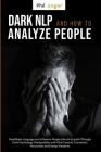 Dark NLP and How To Analyze People: Read Body Language and Influence People Like An Empath Through Dark Psychology, Manipulation and Mind Control; Cou Cover Image