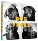 Dog Years: Faithful Friends, Then & Now Cover Image