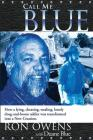 Call Me Blue: How a Lying, Cheating, Stealing, Lonely Drug-And-Booze Addict Was Transformed Into a New Creation Cover Image