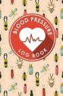 Blood Pressure Log Book: Blood Pressure Diary Template, Blood Pressure Recording Log, Blood Pressure Monitor Book, Recording Blood Pressure Cha Cover Image