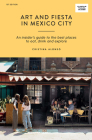 Art and Fiesta in Mexico City: An Insider's Guide to the Best Places to Eat, Drink and Explore (Curious Travel Guides) Cover Image