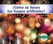 ¿cómo Se Hacen Los Fuegos Artificiales? (How Is a Firework Made?) Cover Image