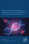 The Era of Artificial Intelligence, Machine Learning, and Data Science in the Pharmaceutical Industry Cover Image