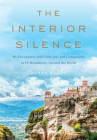 The Interior Silence: My Encounters with Calm, Joy, and Compassion at 10 Monasteries Around the World Cover Image
