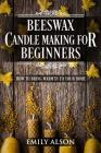 Beeswax Candle Making for Beginners: How to Bring Warmth to Your Home Cover Image