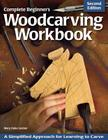 Complete Beginner's Woodcarving Workbook: A Simplified Approach for Learning to Carve Cover Image