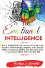 Emotional Intelligence: For a Wonderful Life, success at work, and happier relationships. Improve Your Social Skills, Emotional Agility and Di Cover Image
