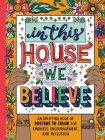 In This House We Believe: An Uplifting Book of Posters to Color for Kindness, Encouragement, and Inclusion Cover Image
