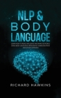 NLP & Body Language: Learn How to Read, Influence and Analyze People Using Body Language, Persuasive Communication and Active Listening Cover Image