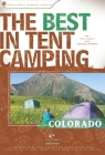 The Best in Tent Camping: Colorado: A Guide for Car Campers Who Hate RVs, Concrete Slabs, and Loud Portable Stereos Cover Image