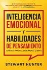 Inteligencia Emocional y Habilidades de Pensamiento Crítico para el Liderazgo (2 en 1): 20 Estrategias para Mejorar tu Inteligencia Emocional, Mejorar Cover Image