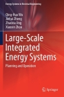 Large-Scale Integrated Energy Systems: Planning and Operation (Energy Systems in Electrical Engineering) Cover Image