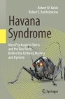 Havana Syndrome: Mass Psychogenic Illness and the Real Story Behind the Embassy Mystery and Hysteria Cover Image