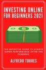 Investing Online For Beginners 2021: The Definitive Guide to Achieve Super Performance After the Pandemic Cover Image
