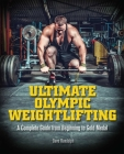 Ultimate Olympic Weightlifting: A Complete Guide to Barbell Lifts—from Beginner to Gold Medal Cover Image