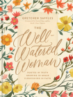 The Well-Watered Woman: Rooted in Truth, Growing in Grace, Flourishing in Faith Cover Image