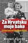 Za Hrvatsku moje bake: Svjedočanstvo o rođenju drzave Cover Image