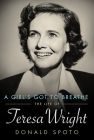 A Girl's Got to Breathe: The Life of Teresa Wright (Hollywood Legends) Cover Image