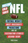 Freezing Cold Takes: NFL: Football Media's Most Inaccurate Predictions—and the Fascinating Stories Behind Them Cover Image