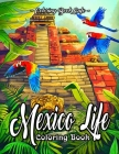 Mexico Life Coloring Book: An Adult Coloring Book Featuring Charming Cultural and Lifestyle Mexico Inspired Scenes for Stress Relief and Relaxati Cover Image