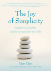The Joy of Simplicity: Insights to Unclutter and Uncomplicate Your Life (Affirmation Book on Simplicity and Self-Compassion, Organizing for S Cover Image