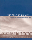 The Code of the City: Standards and the Hidden Language of Place Making (Urban and Industrial Environments) Cover Image