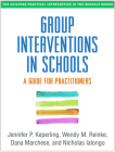 Group Interventions in Schools: A Guide for Practitioners (The Guilford Practical Intervention in the Schools Series                   ) Cover Image