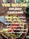 The Quiche Holiday Cookbook: Please your family & friends with this huge variety of new flavors and combinations. Quick and simple recipes suitable Cover Image