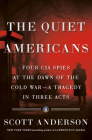 The Quiet Americans: Four CIA Spies at the Dawn of the Cold War--a Tragedy in Three Acts Cover Image