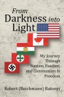 From Darkness into Light: My Journey Through Nazism, Fascism, and Communism to Freedom Cover Image