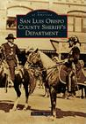 San Luis Obispo County Sheriff's Department (Images of America (Arcadia Publishing)) Cover Image