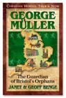 George Muller: Guardian of Bristol's Orphans (Christian Heroes: Then & Now) Cover Image