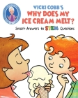 Vicki Cobb's Why Does My Ice Cream Melt?: Smart Answers to STEM Questions (STEM Play) Cover Image