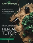 The Complete Herbal Tutor: The Definitive Guide to the Principles and Practices of Herbal Medicine (Second Edition) Cover Image